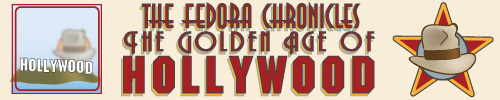 The Fedora Chronicles - The Golden Age Of Hollywood