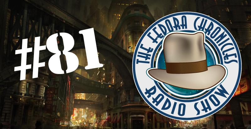 The Fedora Chronicles Radio Show 81: Dark Deco